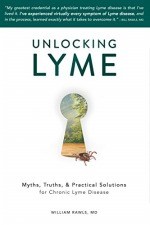 Unlocking Lyme – myths, truths, & practical solutions for chronic lyme disease